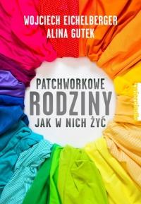 """Wojciech Eichelberger, Alina Gutek – """"Patchworkowe rodziny. Jak w nich żyć"""", wyd. Zwierciadło"""